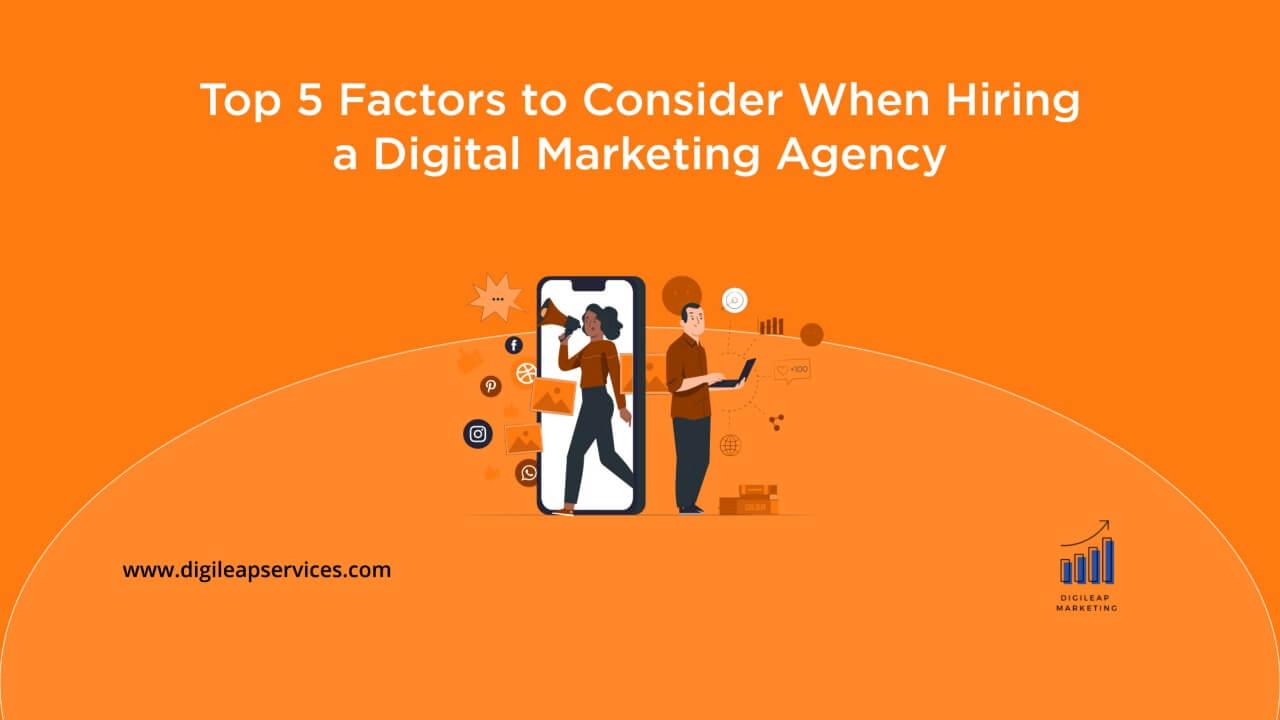 Digital marketing, Top 5 Factors to Consider When Hiring a Digital Marketing Agency, digital marketing agency, top factors