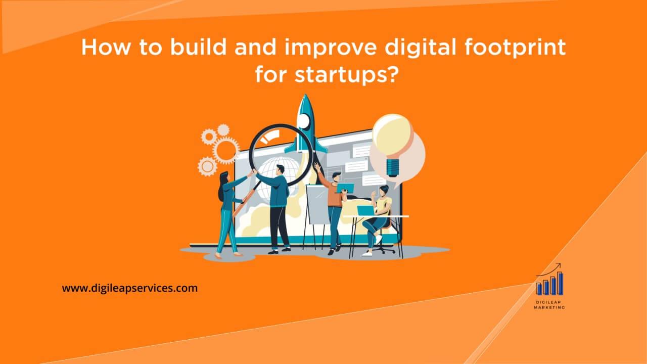 Digital marketing, How to build and improve digital footprint for startups?, startups, footprints