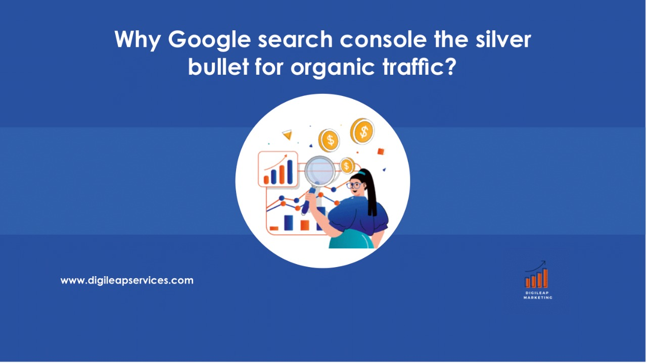 Digital marketing, Why is the Google search console the silver bullet for organic traffic?, organic traffic. google search console, google