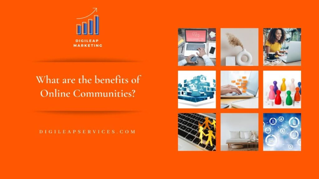 Digital marketing, What are the benefits of online communities?, online communities